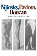 Nijinsky, Pavlova, Duncan: Three Lives in Dance