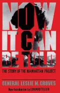 Now It Can Be Told: The Story of the Manhatten Project