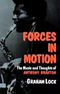 Forces in Motion The Music & Thoughts of Anthony Braxton
