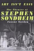 Art Isnt Easy The Theater of Stephen Sondheim