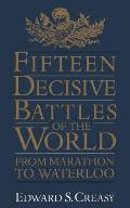 Fifteen Decisive Battles of the World From Marathon to Waterloo