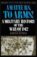Amateurs to Arms A Military History of the War of 1812