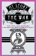 My Story of the War: A Woman's Narrative of Four Years Personal Experience as Nurse in the Union Army, and in Relief Work at Home, in Hospi