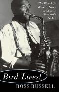 Bird Lives : the High Life and Hard Times of Charlie (Yardbird) Parker (73 Edition)