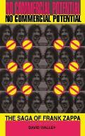 No Commercial Potential The Saga of Frank Zappa