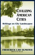 Civilizing American Cities Writings on City Landscapes