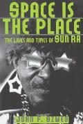 Space is the Place: The Lives and Times of Sun Ra Cover