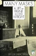 Many Masks: A Life of Frank Lloyd Wright