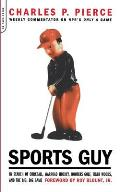 Sports Guy: In Search of Corkball, Warroad Hockey, Hooters Golf, Tiger Woods, and the Big, Big Game