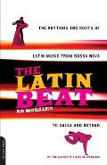 Latin Beat The Rhythms & Roots of Latin Music from Bossa Nova to Salsa & Beyond