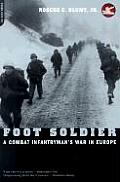 Foot Soldier A Combat Infantrymans War in Europe