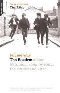 Tell Me Why : the Beatles : Album By Album, Song By Song, the Sixties and After - Revised and Updated (Rev 02 Edition)