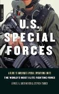 US Special Forces A Guide to Americas Special Operations Units The Worlds Most Elite Fighting Force