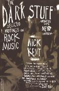Dark Stuff Selected Writings on Rock Music Updated Edition