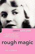 Rough Magic: Biogrphy of Sylvia Plath (99 Edition)