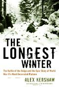 Longest Winter The Battle of the Bulge & the Epic Story of World War IIs Most Decorated Platoon