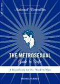 Metrosexual Guide to Style A Handbook for the Modern Man