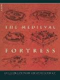 The Medieval Fortress: Castles, Forts and Walled Cities of the Middle Ages