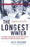 Longest Winter The Battle of the Bulge & the Epic Story of WWIIs Most Decorated Platoon