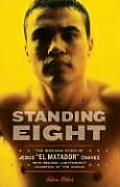 "Standing Eight: The Inspiring Story of Jesus ""El Matador"" Chavez, Who Became Lightweight Champion of the World"
