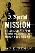 Special Mission Hitlers Secret Plot to Seize the Vatican & Kidnap Pope Pius XII