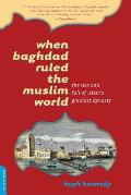 When Baghdad Ruled the Muslim World : Rise and Fall of Islam's Greatest Dynasty (04 Edition)