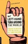 Left Hand Turn Around the World Chasing the Mystery & Meaning of All Things Southpaw