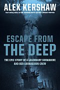 Escape from the Deep The Epic Story of a Legendary Submarine & Her Courageous Crew