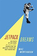 Jetpack Dreams One Mans Up & Down But Mostly Down Search for the Greatest Invention That Never Was