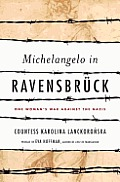 Michelangelo in Ravensbruck: One Woman's War against the Nazis