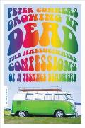 Growing Up Dead: The Hallucinated Confessions of a Teenage Deadhead Cover
