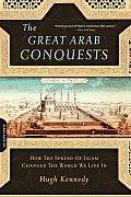 Great Arab Conquests: How the Spread of Islam Changed the World We Live in (07 Edition)