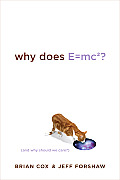 Why Does E=mc2?: And Why Should We Care? Cover