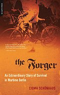 Forger An Extraordinary Story of Survival in Wartime Berlin
