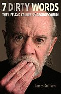 Seven Dirty Words: The Life and Crimes of George Carlin Cover