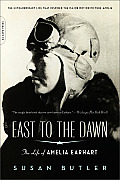 East to the Dawn: The Life of Amelia Earhart Cover