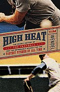 High Heat: The Secret History of the Fastball and the Improbable Search for the Fastest Pitcher of All Time Cover