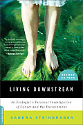 Living Downstream: an Ecologist's Personal Investigation of Cancer and the Environment (10 Edition)