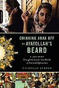 Drinking Arak Off an Ayatollah's Beard: A Journey Through the Inside-Out Worlds of Iran and Afghanistan Cover