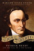 Lion Of Liberty Patrick Henry & the Call to a New Nation