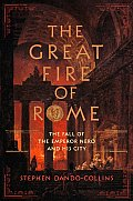 Great Fire of Rome The Fall of the Emporer Nero & His City