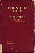 Bound to Last 30 Writers on Their Most Cherished Book