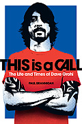 This Is a Call The Life & Times of Dave Grohl