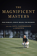 Magnificent Masters Jack Nicklaus Johnny Miller Tom Weiskopf & the 1975 Cliffhanger at Augusta
