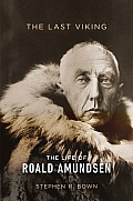 The Last Viking: The Life of Roald Amundsen Cover