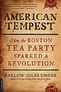 American Tempest: How The Boston Tea Party Sparked A Revolution by Harlow Giles Unger