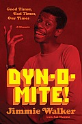 Dyn-O-Mite!: Good Times, Bad Times, Our Times--A Memoir