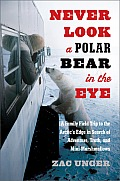 Never Look a Polar Bear in the Eye: A Family Field Trip to the Arctic's Edge in Search of Adventure, Truth, and Mini-Marshmallows