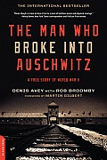 Man Who Broke Into Auschwitz A True Story of World War II