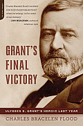 Grants Final Victory Ulysses S Grants Heroic Last Year